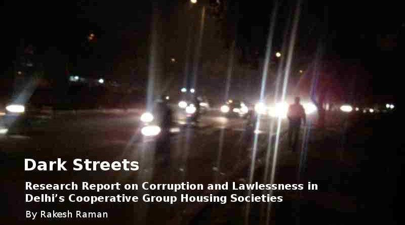 Dark Streets: Research Report by Rakesh Raman on Corruption and Lawlessness in Delhi's Housing Societies