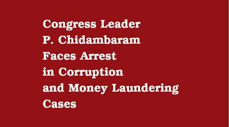 Congress Leader P. Chidambaram Faces Arrest in Corruption and Money Laundering Cases
