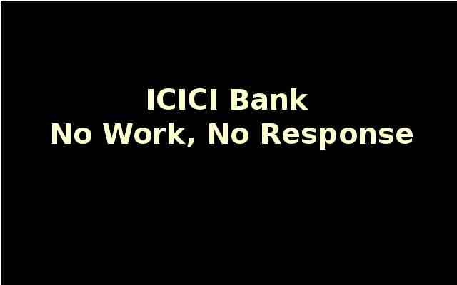 ICICI Bank - No Work, No Response